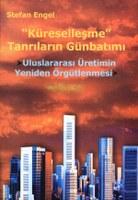 """""""Küreselleşme"""" Tanrılarının Günbatımı – Uluslararası Üretimin Yeniden Örgütlenmesi"""