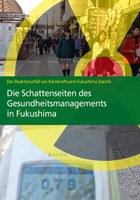 Der Reaktorunfall am Kernkraftwerk Fukushima Daiichi - Die Schattenseiten des Gesundheitsmanagements in Fukushima
