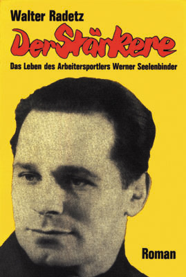 Der Stärkere - Das Leben des Arbeitersportlers Werner Seelenbinder