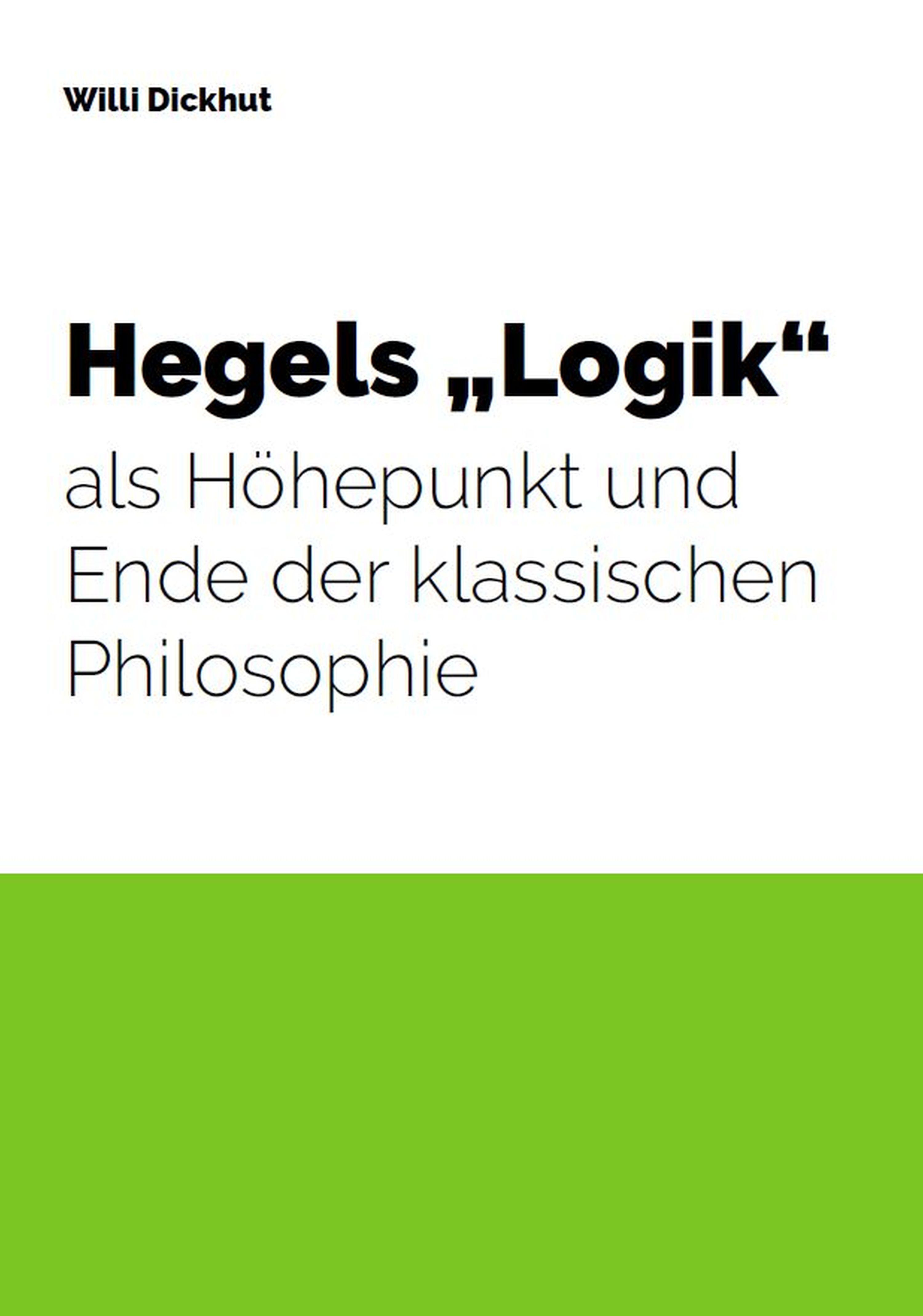 """Hegels """"Logik"""" als Höhepunkt und Ende der klassischen Philosophie"""