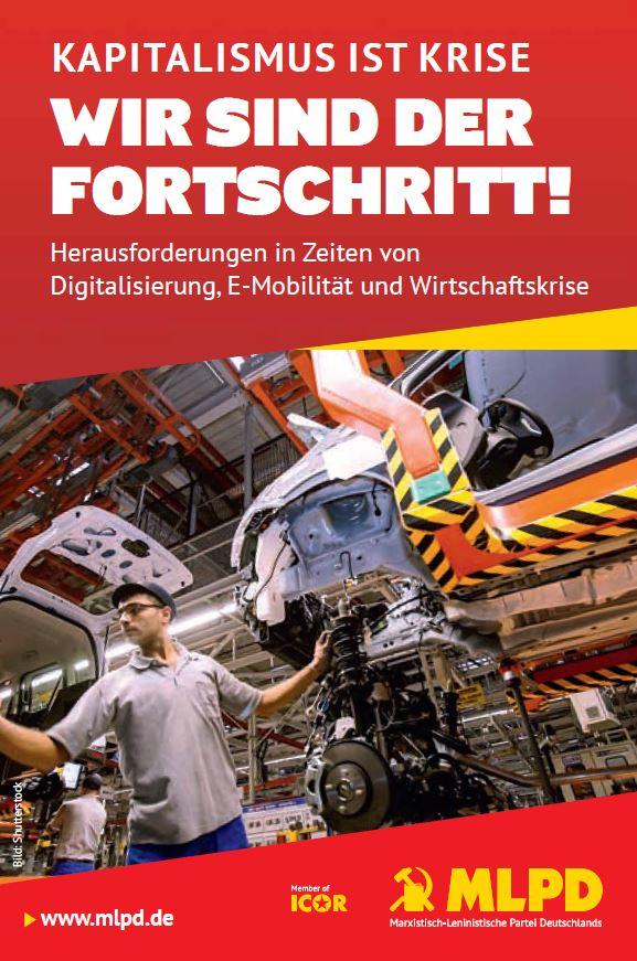 Kapitalismus ist Krise - Wir sind der Fortschritt! Herausforderungen in Zeiten von Digitalisierung, E-Mobilität und Wirtschaftskrise