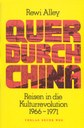 Quer durch China – Reisen in die Kulturrevolution 1966 - 1971