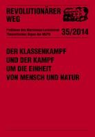Revolutionärer Weg 35 - Der Klassenkampf und der Kampf um die Einheit von Mensch und Natur