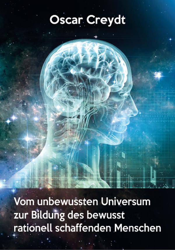 Vom unbewussten Universum zur Bildung des bewusst rationell schaffenden Menschen